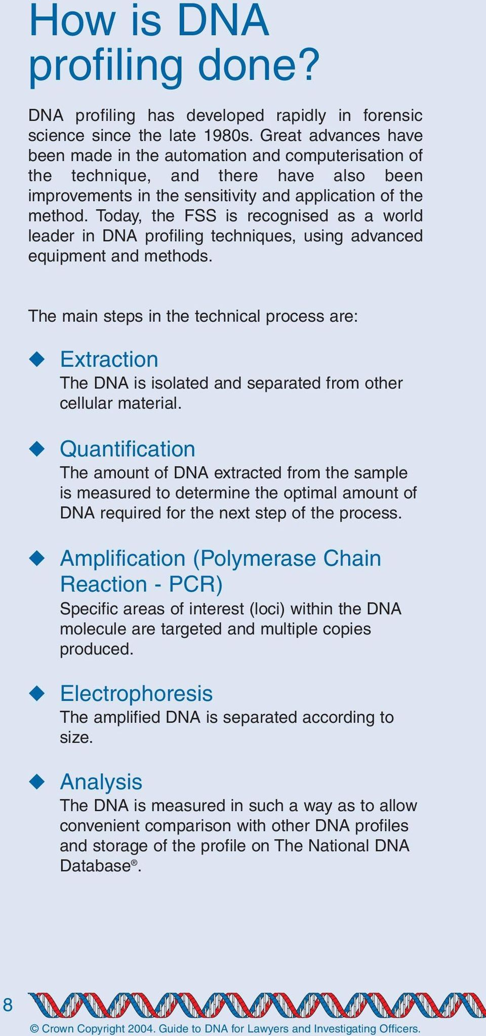 Today, the FSS is recognised as a world leader in DNA profiling techniques, using advanced equipment and methods.