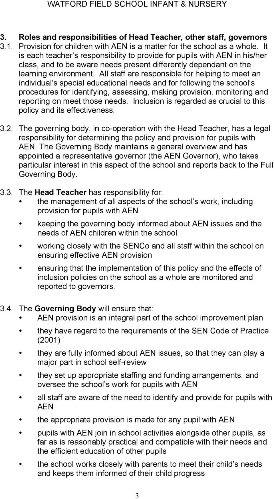 All staff are responsible for helping to meet an individual s special educational needs and for following the school s procedures for identifying, assessing, making provision, monitoring and