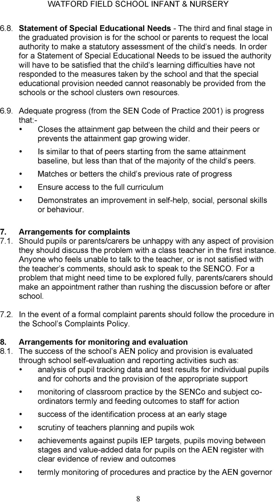 In order for a Statement of Special Educational Needs to be issued the authority will have to be satisfied that the child s learning difficulties have not responded to the measures taken by the