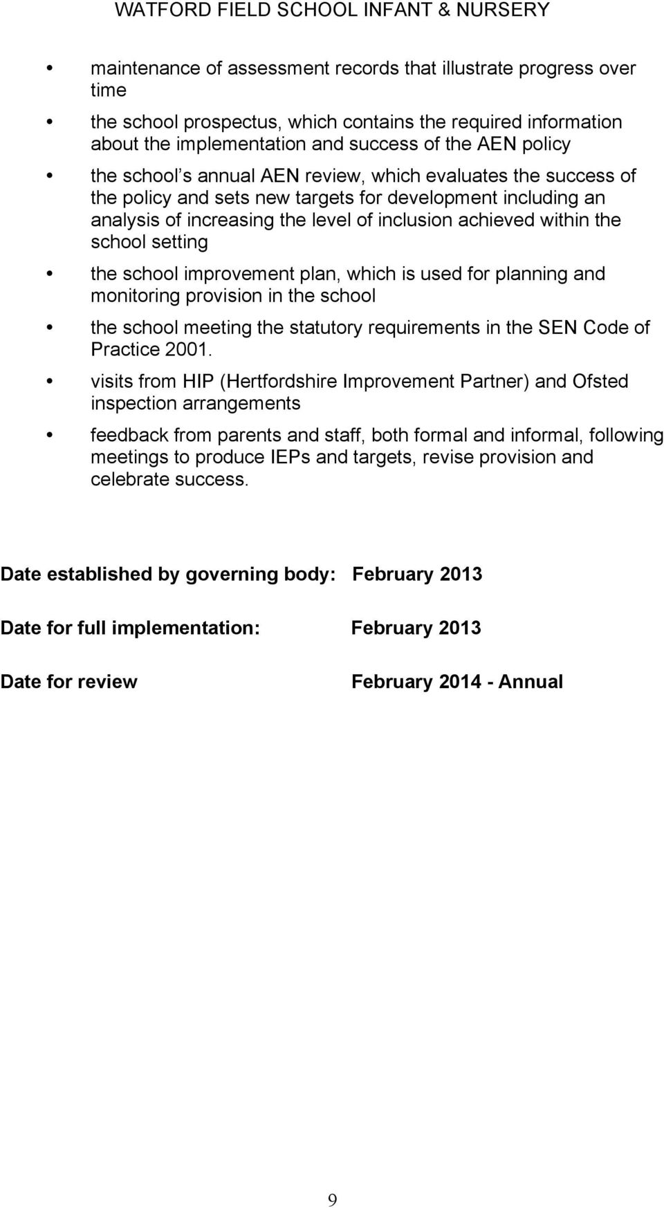 school improvement plan, which is used for planning and monitoring provision in the school the school meeting the statutory requirements in the SEN Code of Practice 2001.