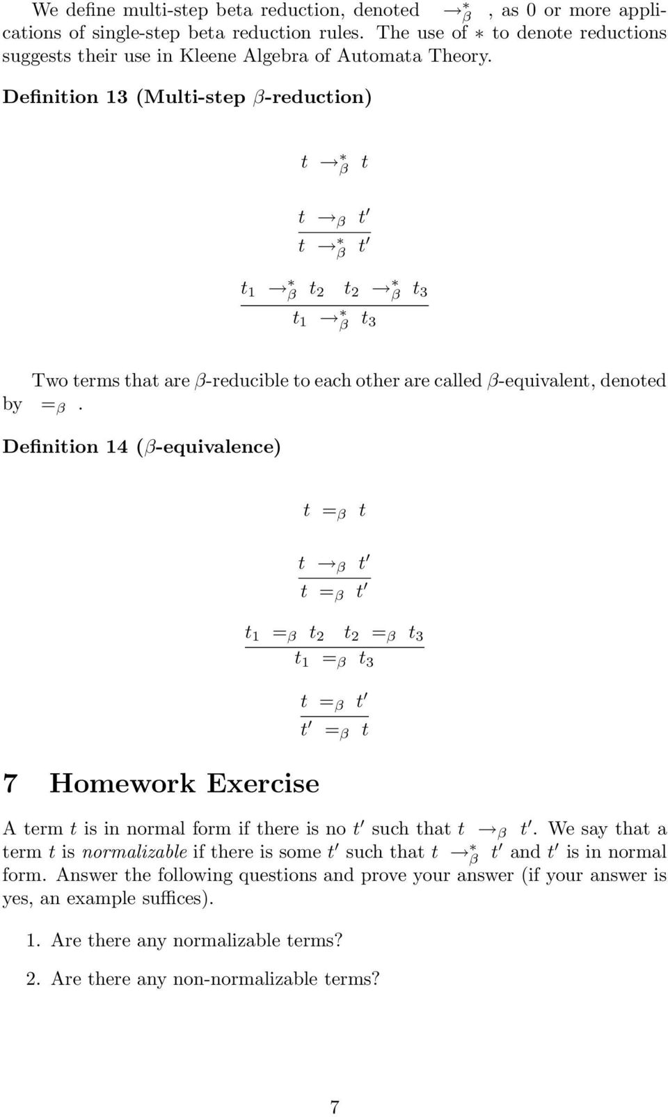 Definition 14 (β-equivalence) t = β t 7 Homework Exercise t β t t = β t t 1 = β t 2 t 2 = β t 3 t 1 = β t 3 t = β t t = β t A term t is in normal form if there is no t such that t β t.