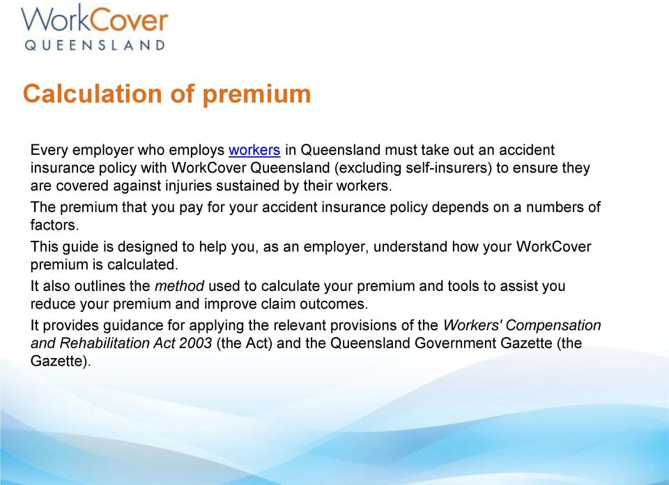 This guide is designed to help you, as an employer, understand how your WorkCover premium is calculated.