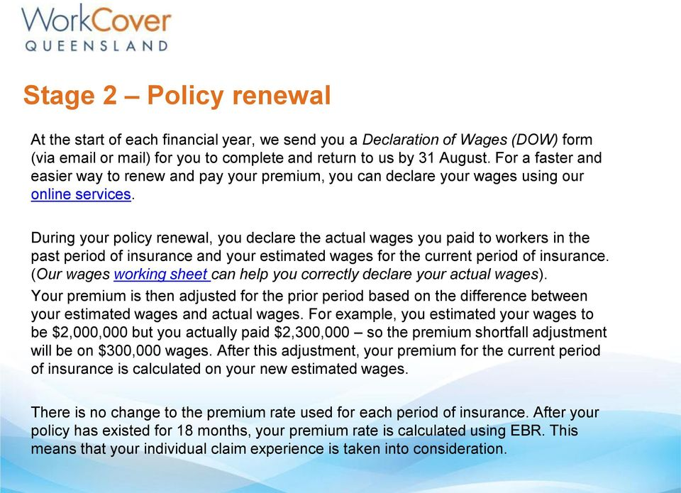 During your policy renewal, you declare the actual wages you paid to workers in the past period of insurance and your estimated wages for the current period of insurance.