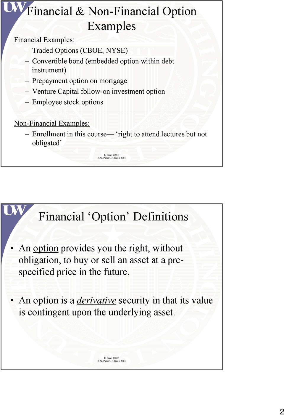 in this course right to attend lectures but not obligated Financial Option Definitions An option provides you the right, without obligation, to