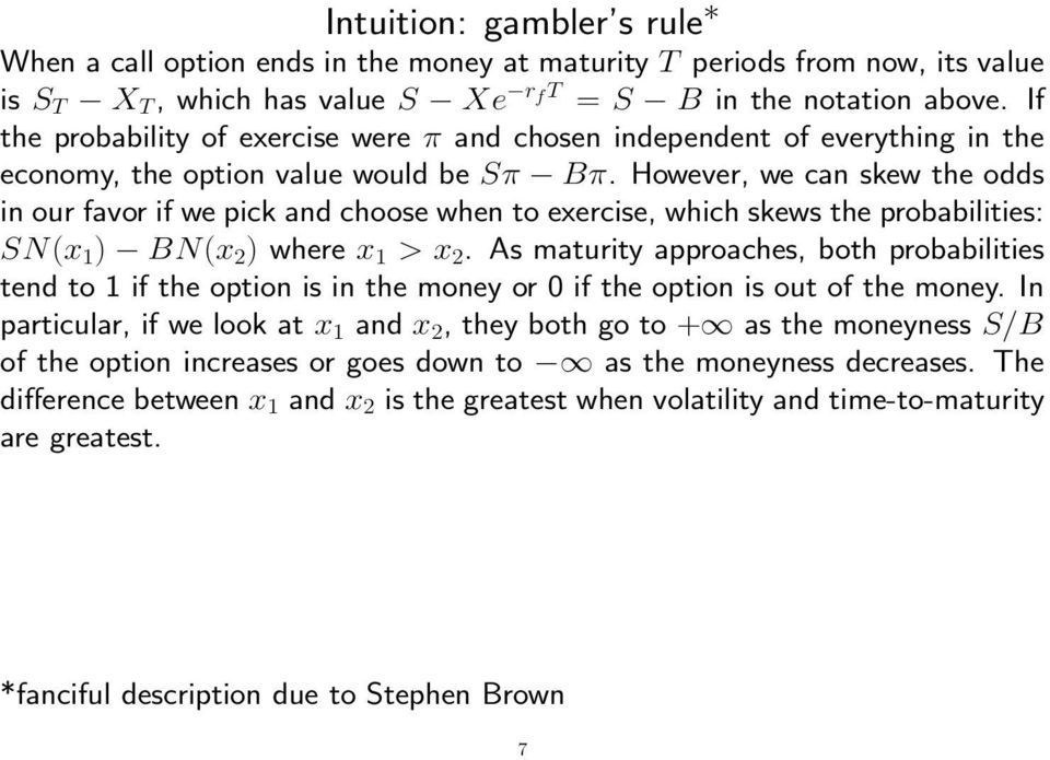 However, we can skew the odds in our favor if we pick and choose when to exercise, which skews the probabilities: SN(x 1 ) BN(x 2 ) where x 1 > x 2.