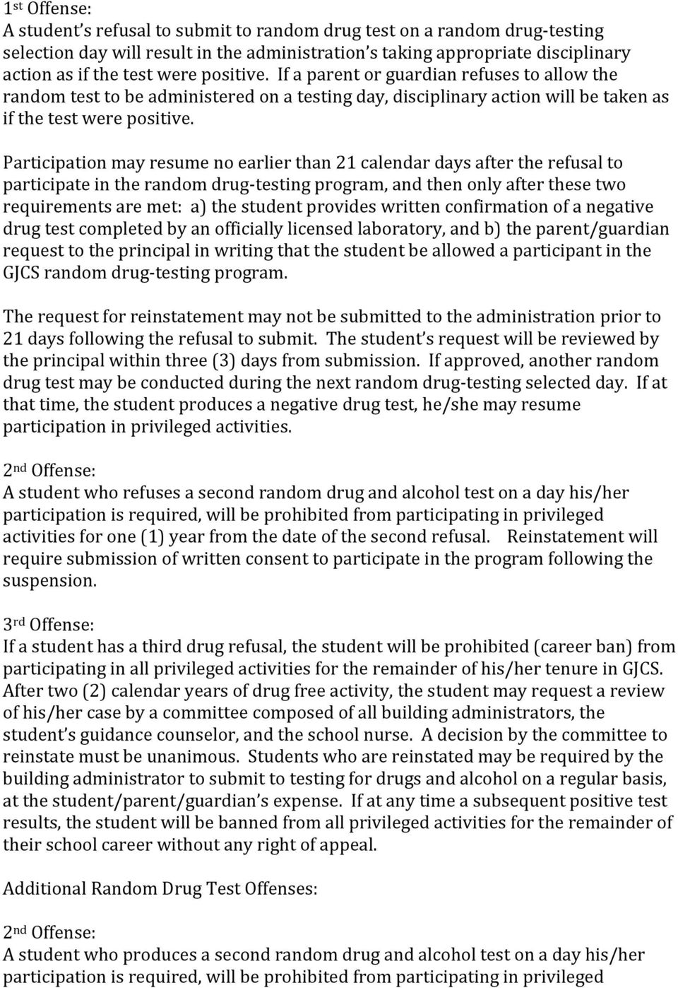 Participation may resume no earlier than 21 calendar days after the refusal to participate in the random drug-testing program, and then only after these two requirements are met: a) the student
