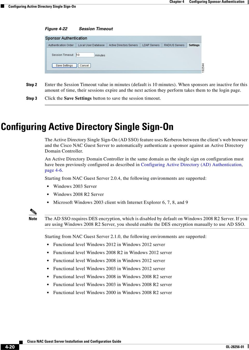 Configuring Active Directory Single Sign-On The Active Directory Single Sign-On (AD SSO) feature uses Kerberos between the client s web browser and the Cisco NAC Guest Server to automatically