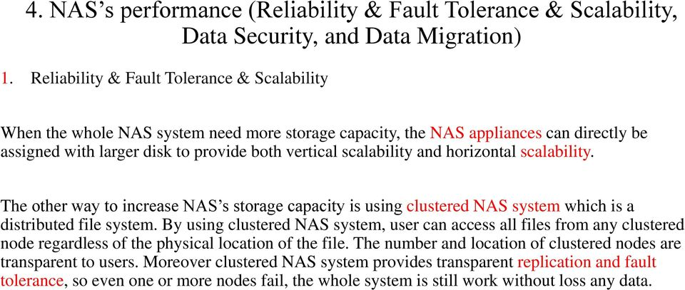 horizontal scalability. The other way to increase NAS s storage capacity is using clustered NAS system which is a distributed file system.