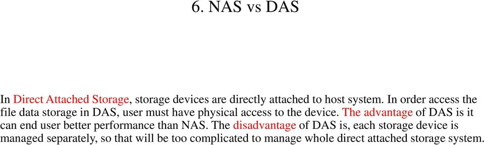 The advantage of DAS is it can end user better performance than NAS.