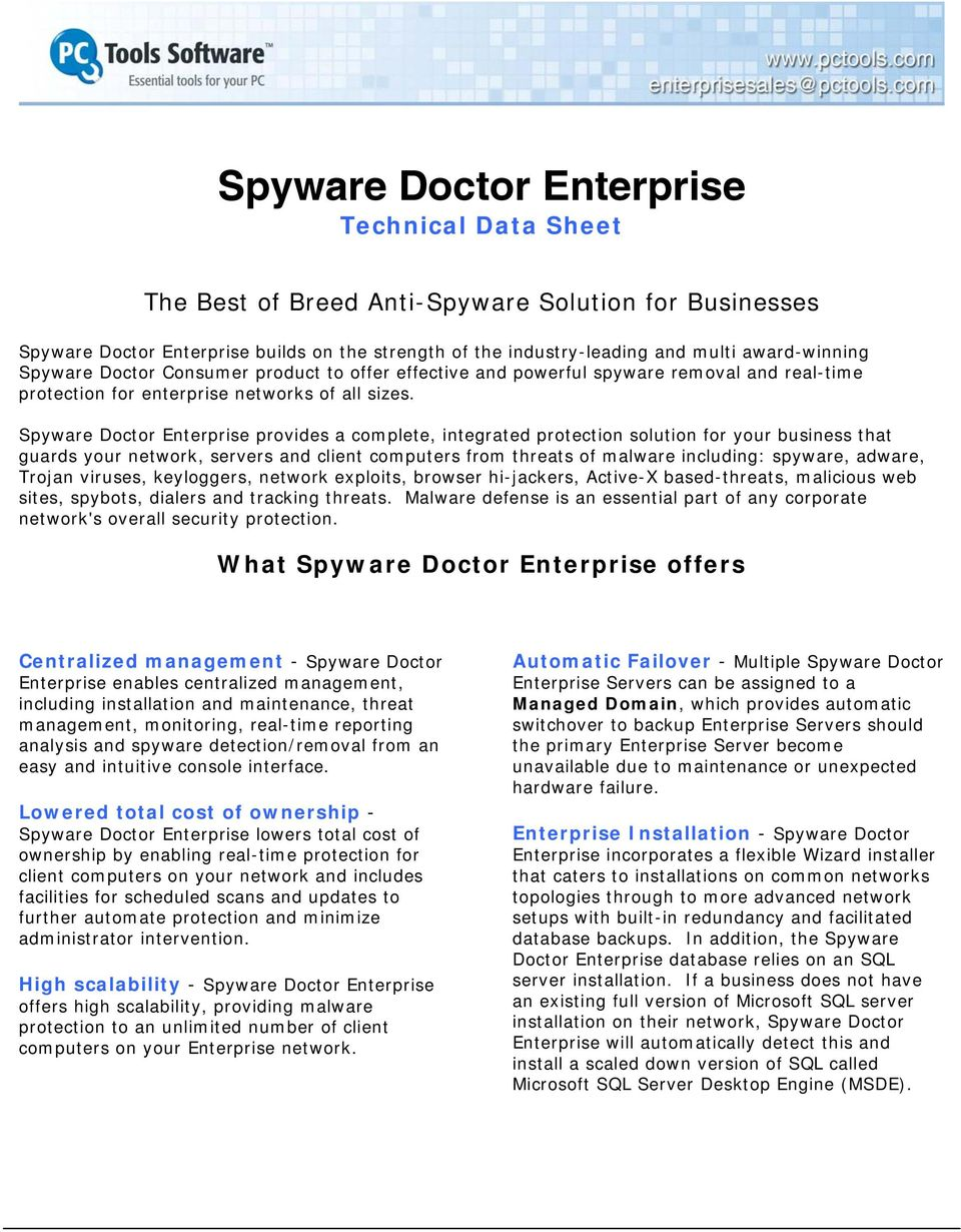 Spyware Doctor Enterprise provides a complete, integrated protection solution for your business that guards your network, servers and client computers from threats of malware including: spyware,
