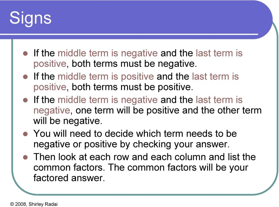 If the middle term is negative and the last term is negative, one term will be positive and the other term will be negative.