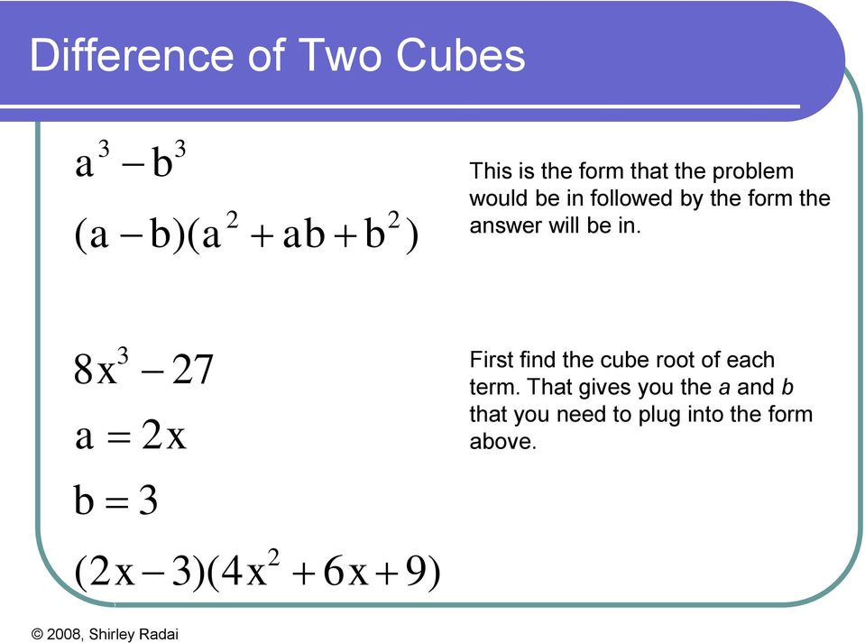 in. 3 8x 7 a x b 3 (x 3)(4x 6x 9) First find the cube root of each