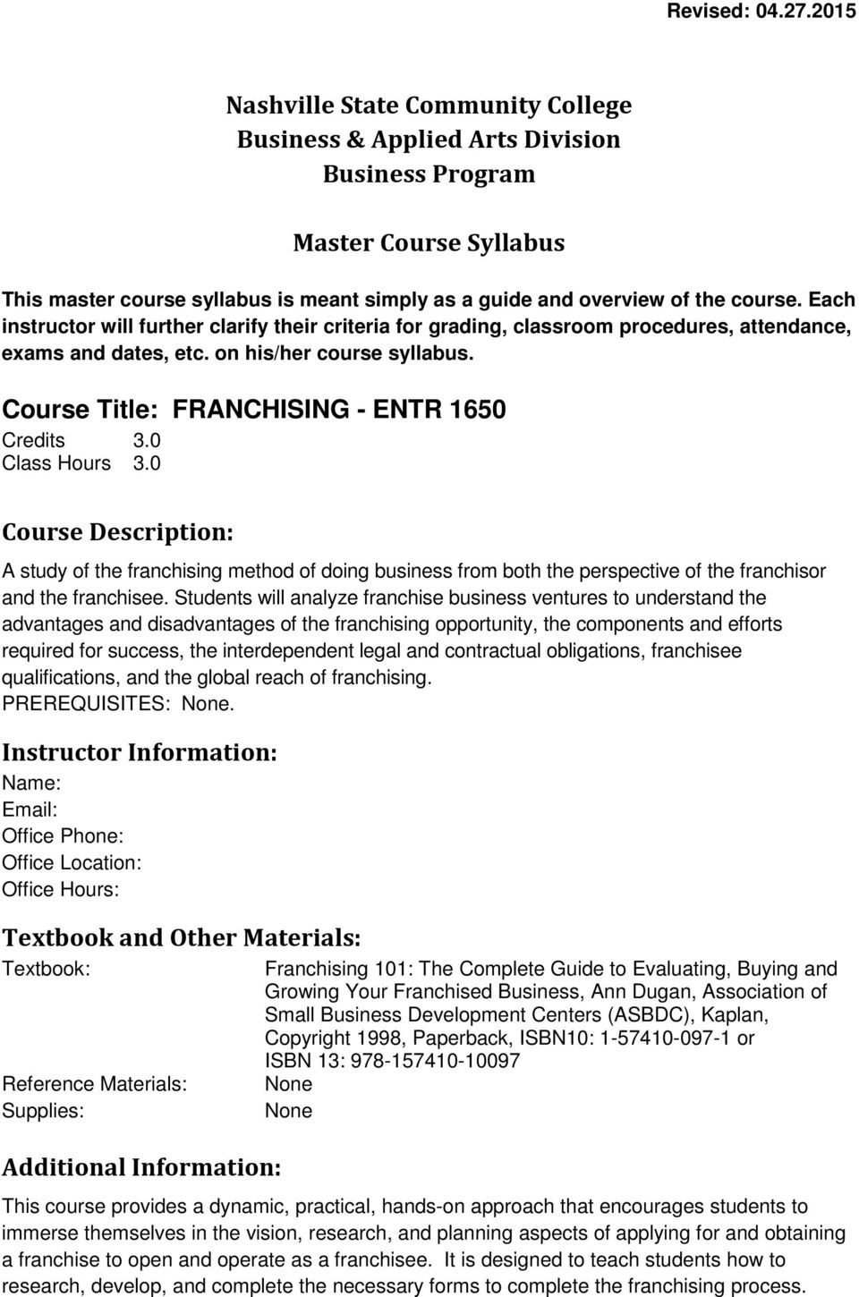 Each instructor will further clarify their criteria for grading, classroom procedures, attendance, exams and dates, etc. on his/her course syllabus. Course Title: FRANCHISING - ENTR 1650 Credits 3.
