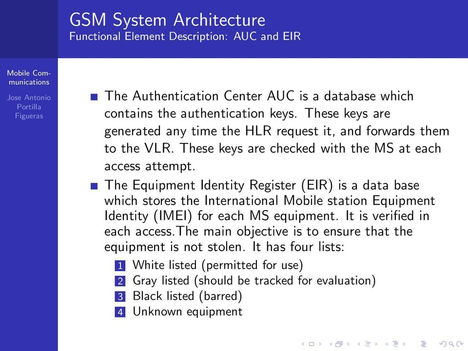 The Equipment Identity Register (EIR) is a data base which stores the International Mobile station Equipment Identity (IMEI) for each MS equipment.