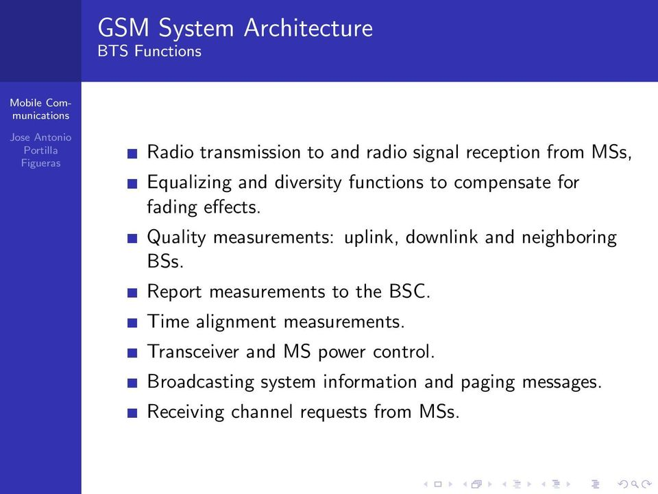 Quality measurements: uplink, downlink and neighboring BSs. Report measurements to the BSC.