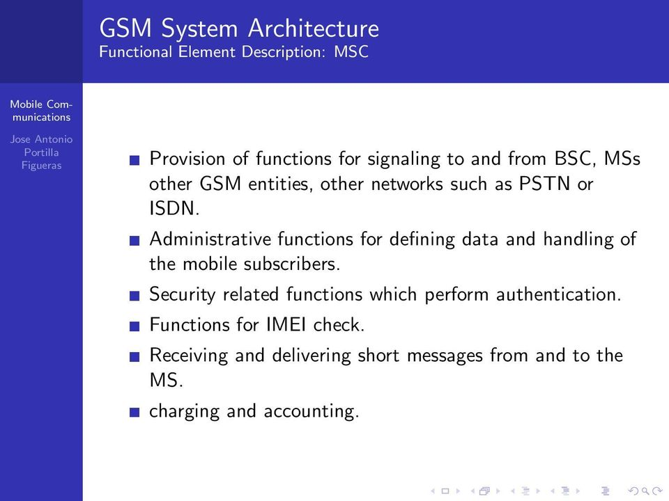 Administrative functions for defining data and handling of the mobile subscribers.