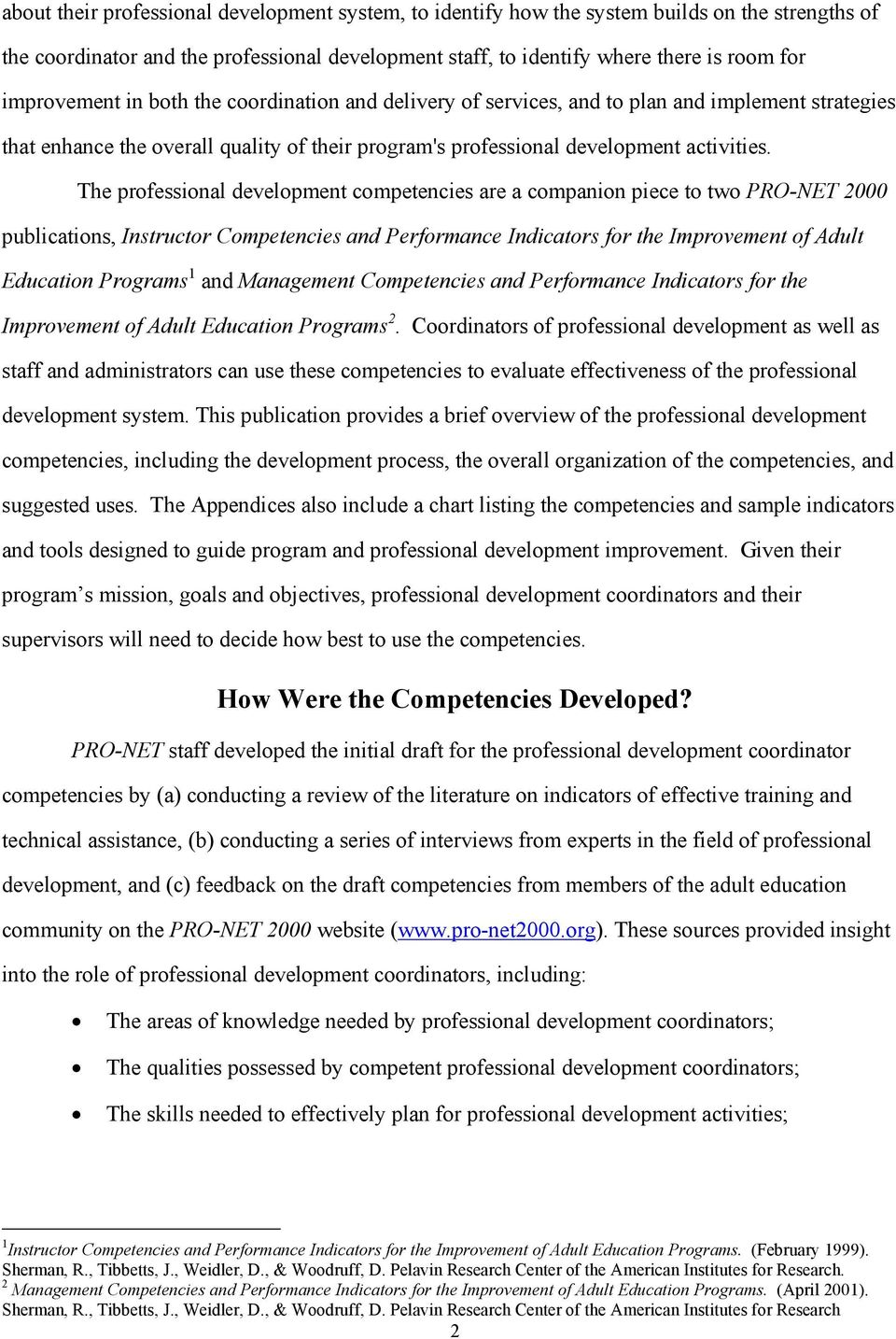 The professional development competencies are a companion piece to two PRO-NET 2000 publications, Instructor Competencies and Performance Indicators for the Improvement of Adult Education Programs 1