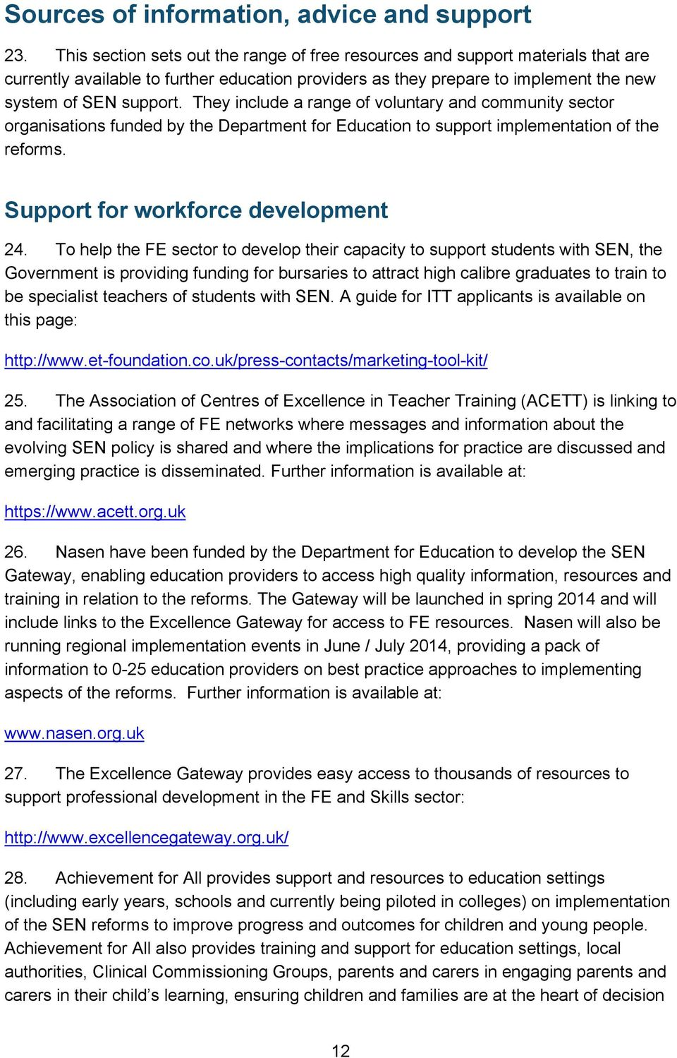 They include a range of voluntary and community sector organisations funded by the Department for Education to support implementation of the reforms. Support for workforce development 24.
