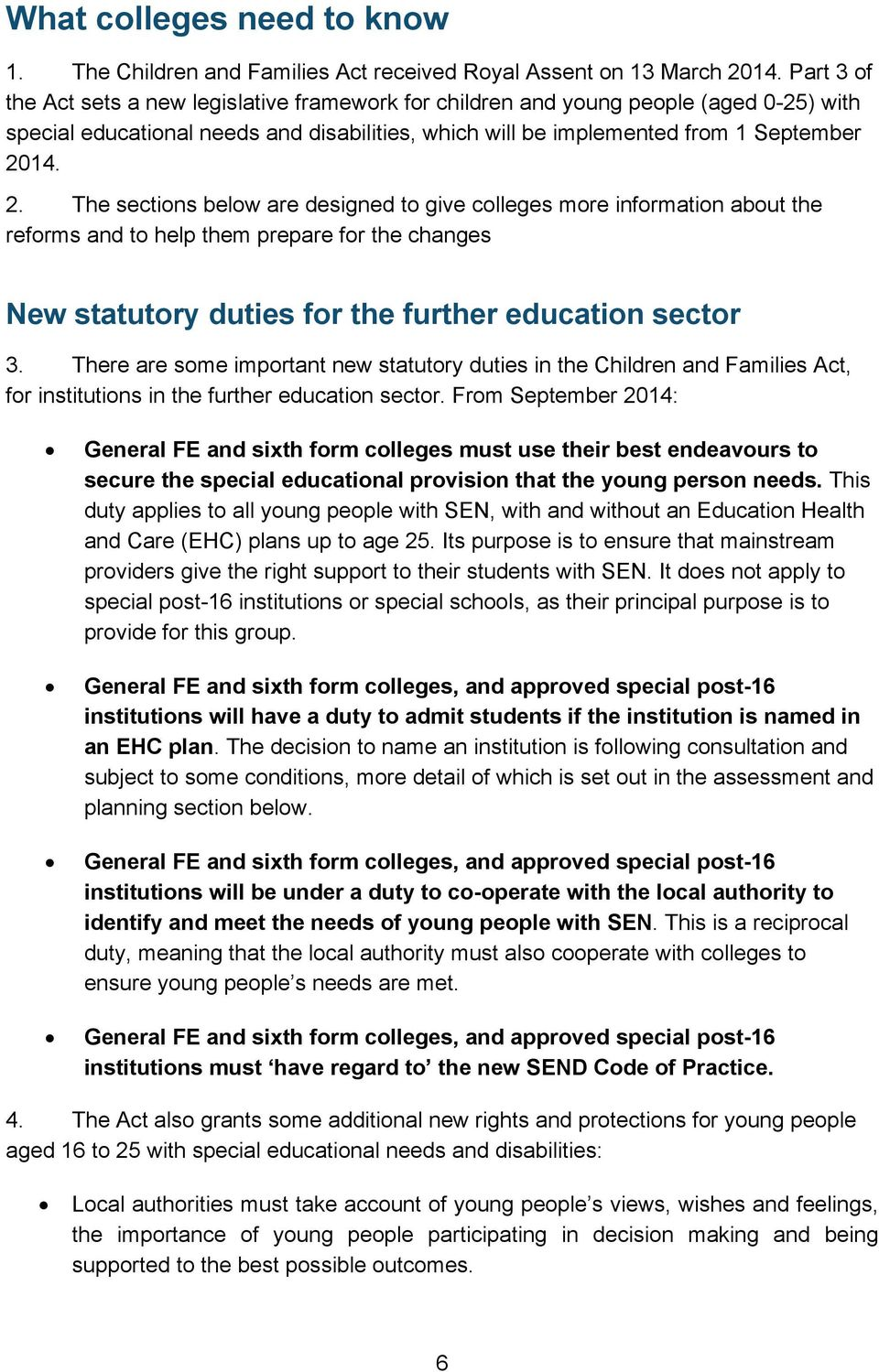 14. 2. The sections below are designed to give colleges more information about the reforms and to help them prepare for the changes New statutory duties for the further education sector 3.