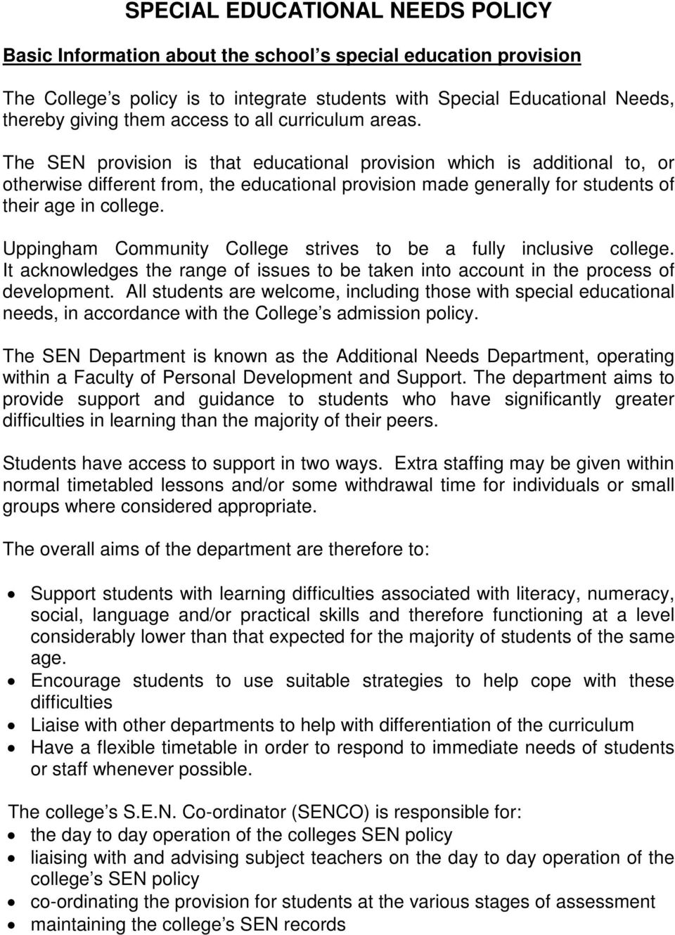The SEN provision is that educational provision which is additional to, or otherwise different from, the educational provision made generally for students of their age in college.