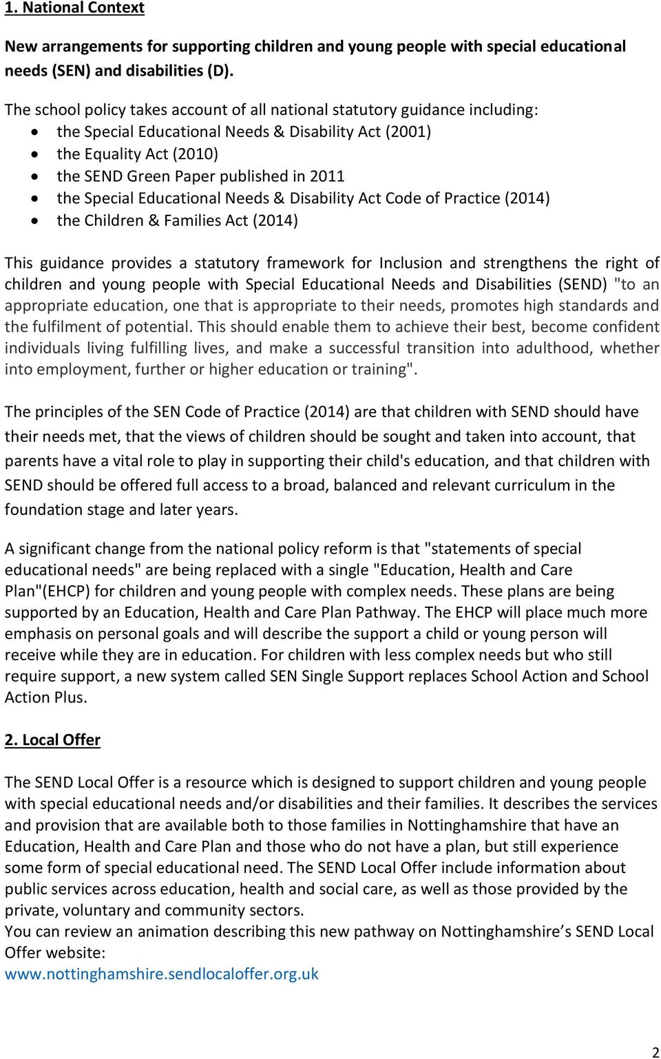 Special Educational Needs & Disability Act Code of Practice (2014) the Children & Families Act (2014) This guidance provides a statutory framework for Inclusion and strengthens the right of children