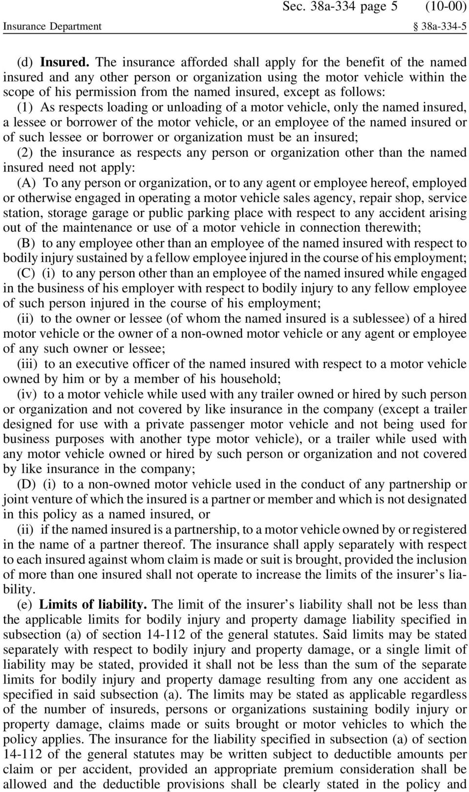 as follows: (1) As respects loading or unloading of a motor vehicle, only the named insured, a lessee or borrower of the motor vehicle, or an employee of the named insured or of such lessee or