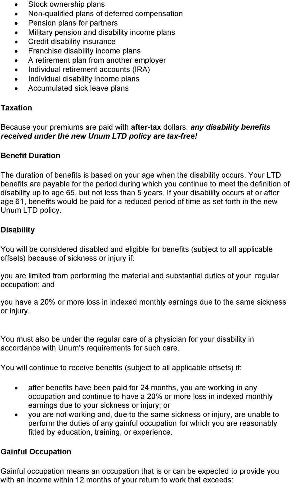 after-tax dollars, any disability benefits received under the new Unum LTD policy are tax-free! Benefit Duration The duration of benefits is based on your age when the disability occurs.