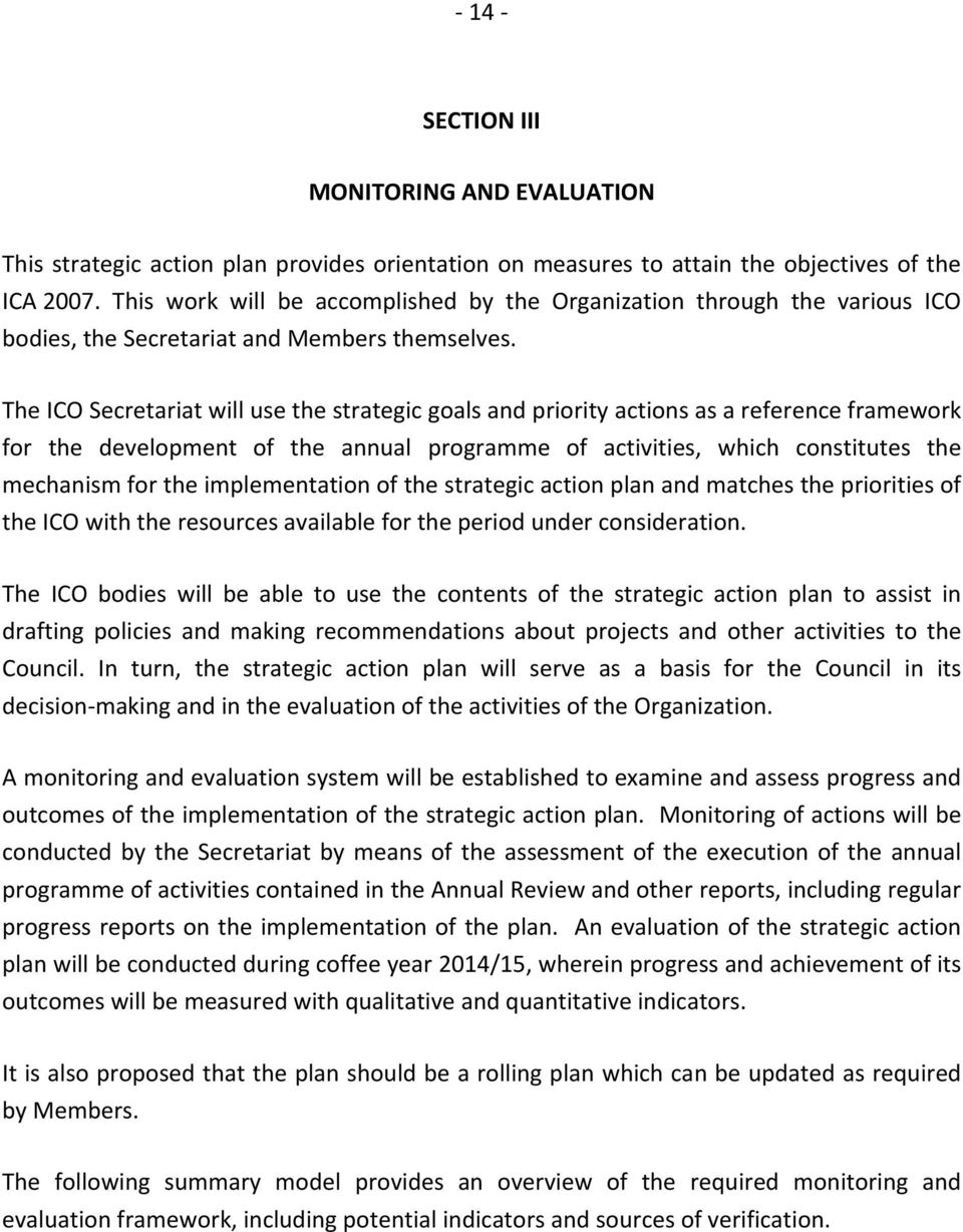 The ICO Secretariat will use the strategic goals and priority actions as a reference framework for the development of the annual programme of activities, which constitutes the mechanism for the