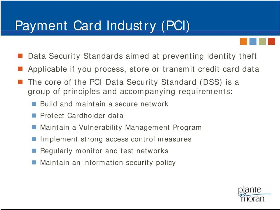 accompanying requirements: Build and maintain a secure network Protect Cardholder data Maintain a Vulnerability