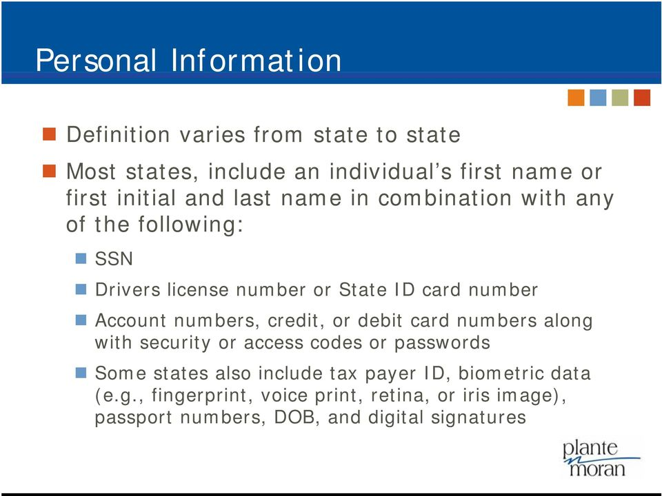 Account numbers, credit, or debit card numbers along with security or access codes or passwords Some states also include