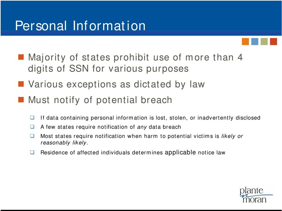 or inadvertently disclosed A few states require notification of any data breach Most states require notification when