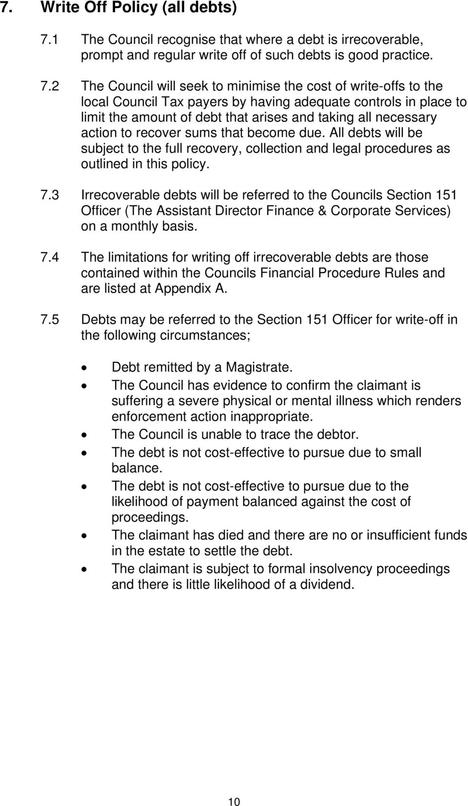 2 The Council will seek to minimise the cost of write-offs to the local Council Tax payers by having adequate controls in place to limit the amount of debt that arises and taking all necessary action