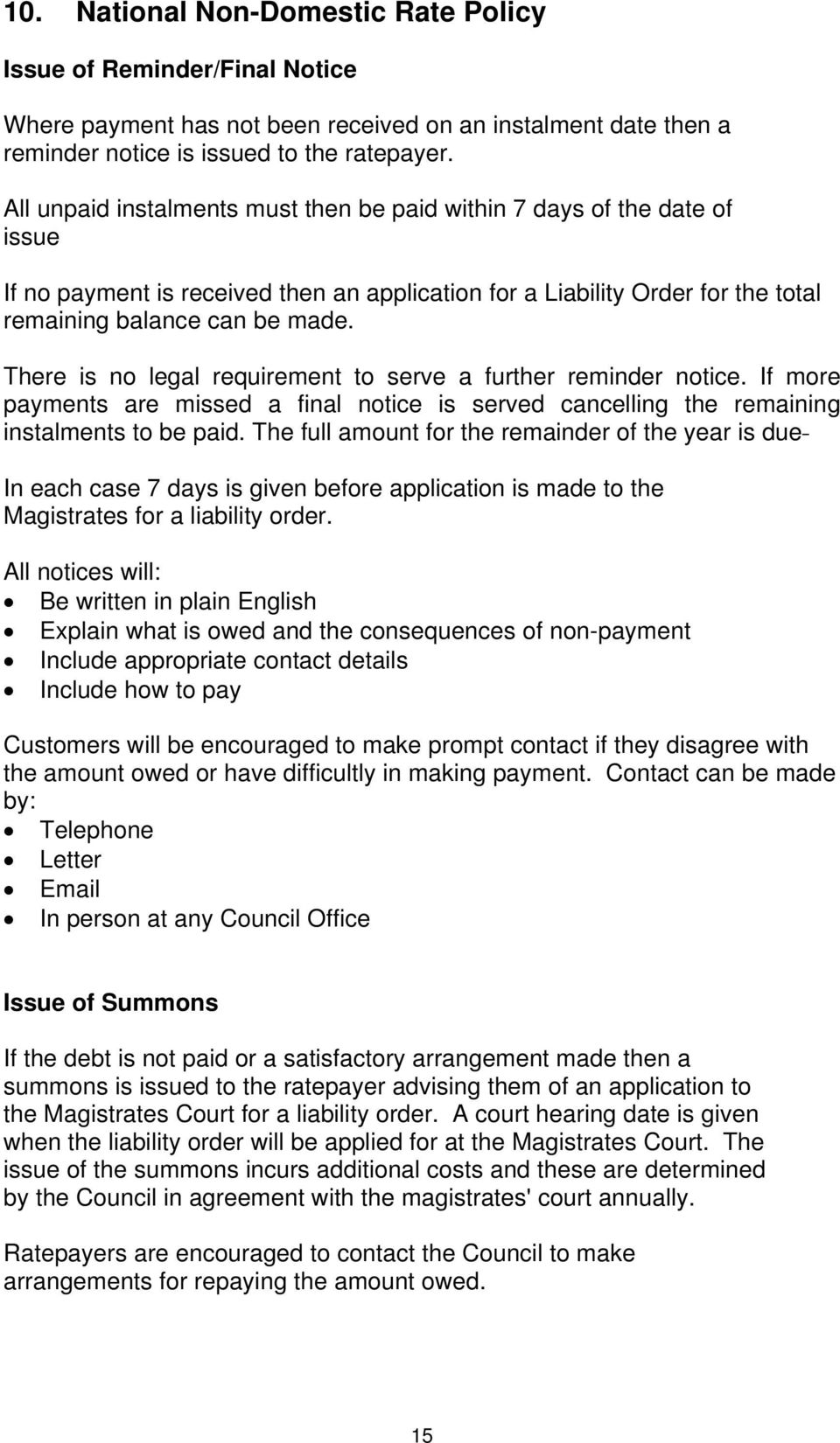 There is no legal requirement to serve a further reminder notice. If more payments are missed a final notice is served cancelling the remaining instalments to be paid.