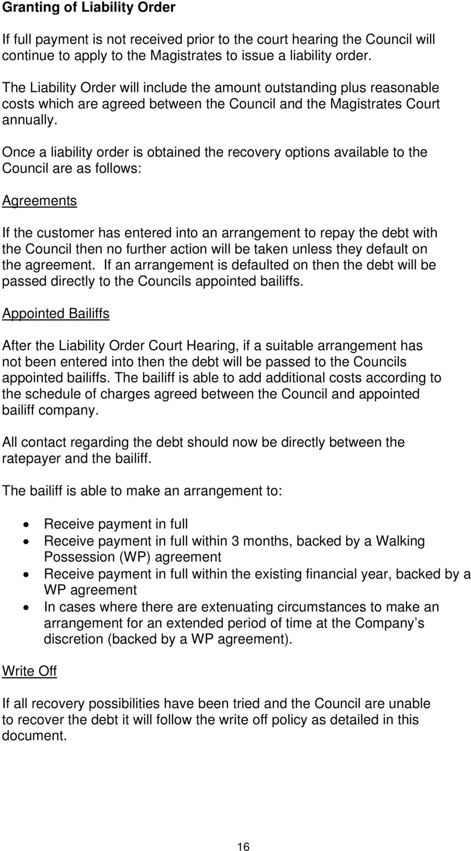 Once a liability order is obtained the recovery options available to the Council are as follows: Agreements If the customer has entered into an arrangement to repay the debt with the Council then no