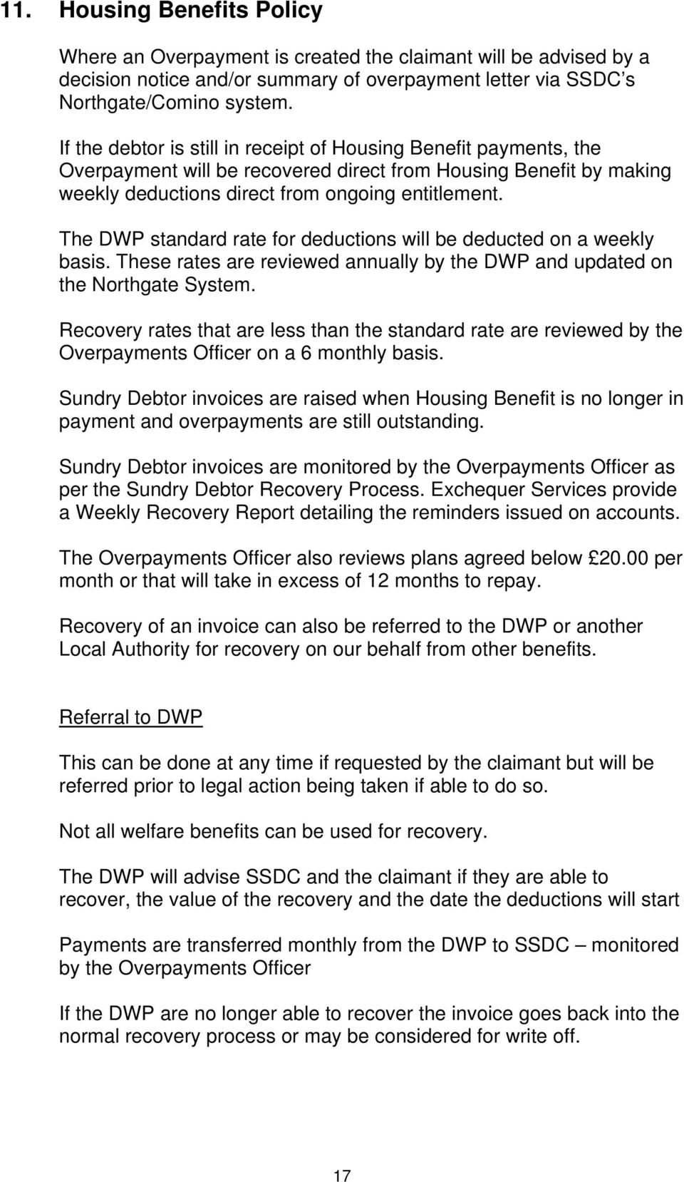 The DWP standard rate for deductions will be deducted on a weekly basis. These rates are reviewed annually by the DWP and updated on the Northgate System.