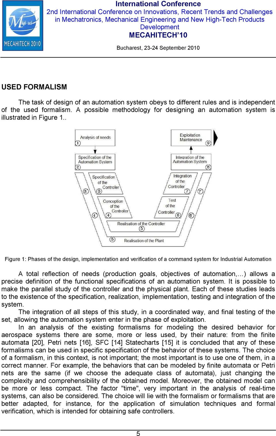 . Figure 1: Phases of the design, implementation and verification of a command system for Industrial Automation A total reflection of needs (production goals, objectives of automation, ) allows a