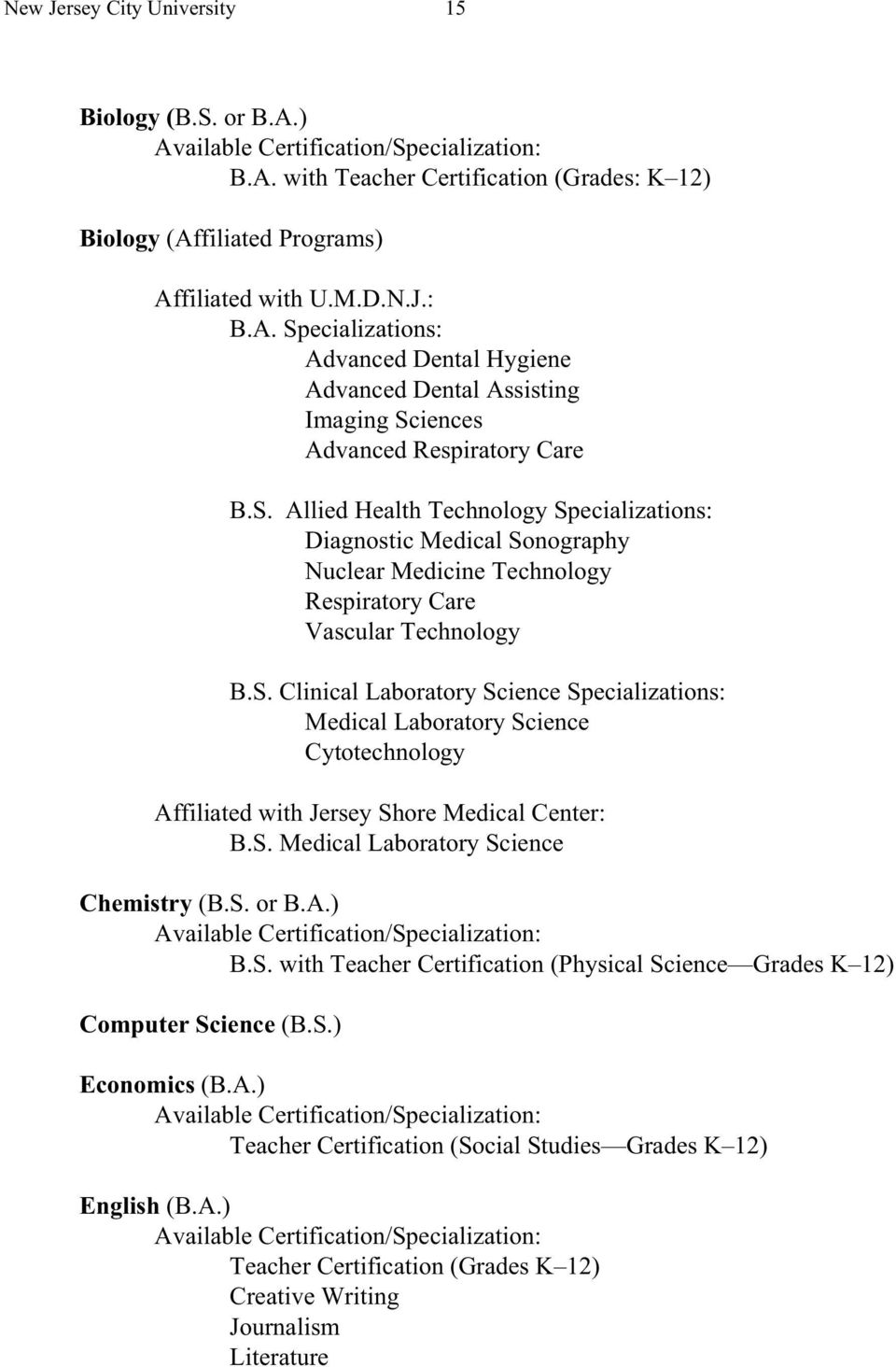 S. Medical Laboratory Science Chemistry (B.S. or B.A.) B.S. with Teacher Certification (Physical Science Grades K 12) Computer Science (B.S.) Economics (B.A.) Teacher Certification (Social Studies Grades K 12) English (B.
