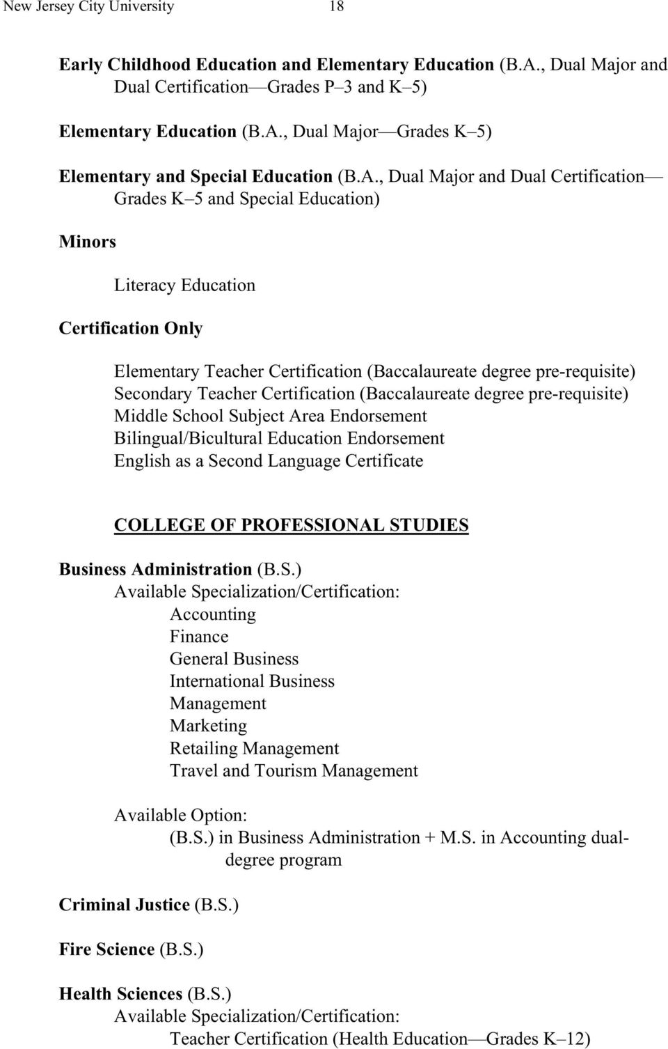 Teacher Certification (Baccalaureate degree pre-requisite) Middle School Subject Area Endorsement Bilingual/Bicultural Education Endorsement English as a Second Language Certificate COLLEGE OF