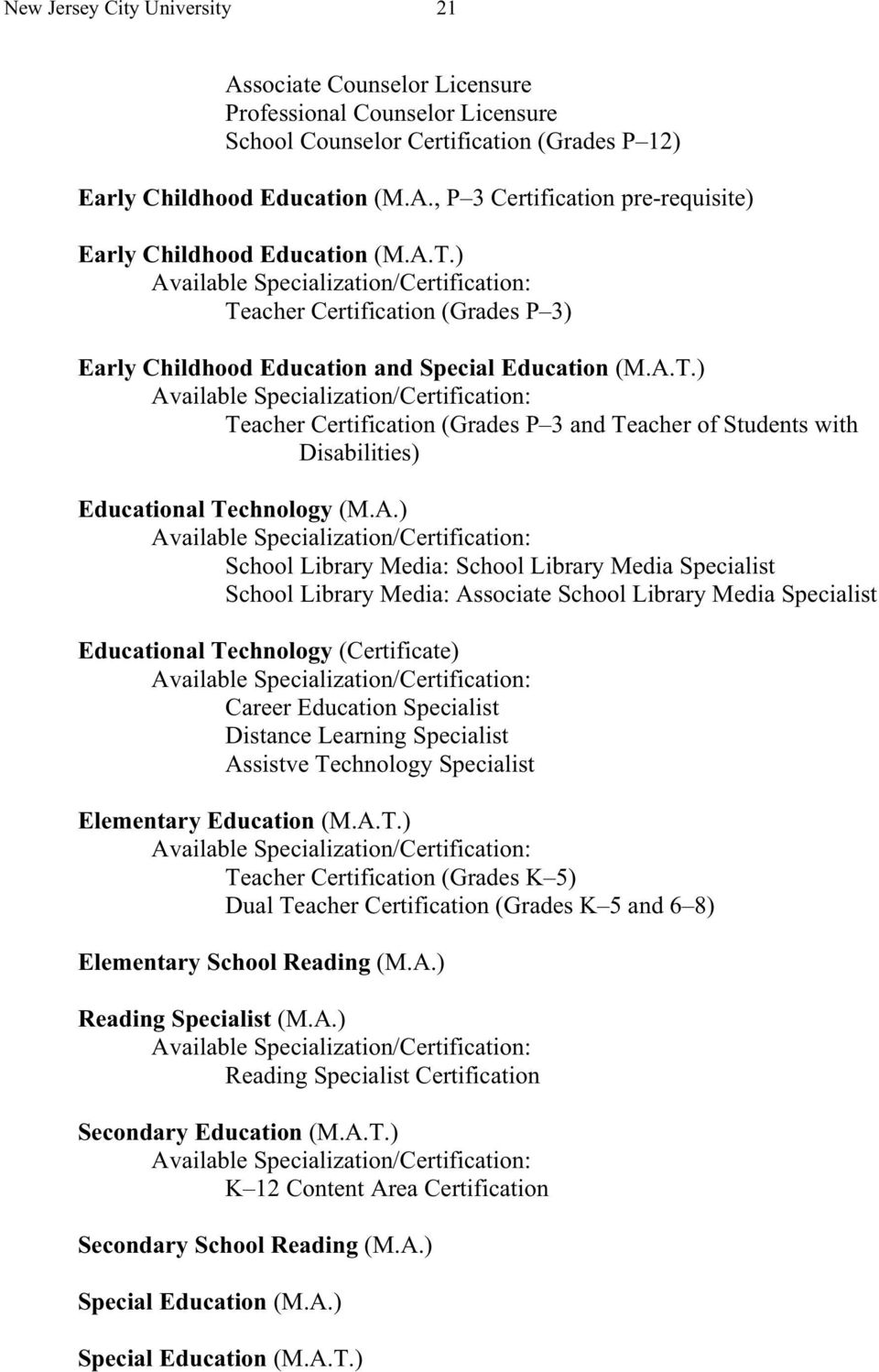 A.) School Library Media: School Library Media Specialist School Library Media: Associate School Library Media Specialist Educational Technology (Certificate) Career Education Specialist Distance