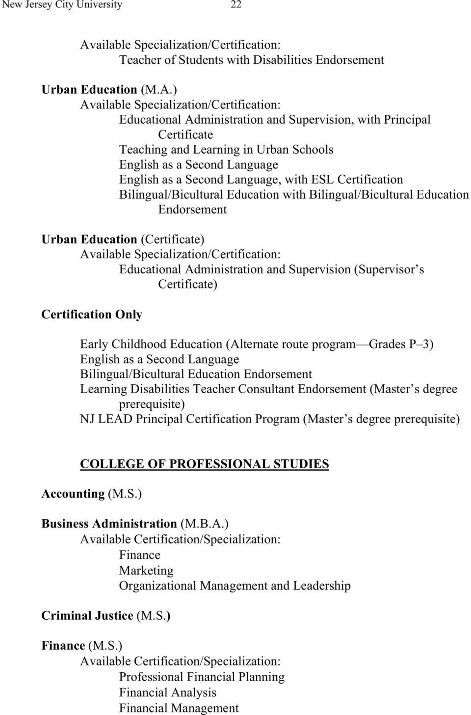 Bilingual/Bicultural Education with Bilingual/Bicultural Education Endorsement Urban Education (Certificate) Educational Administration and Supervision (Supervisor s Certificate) Certification Only