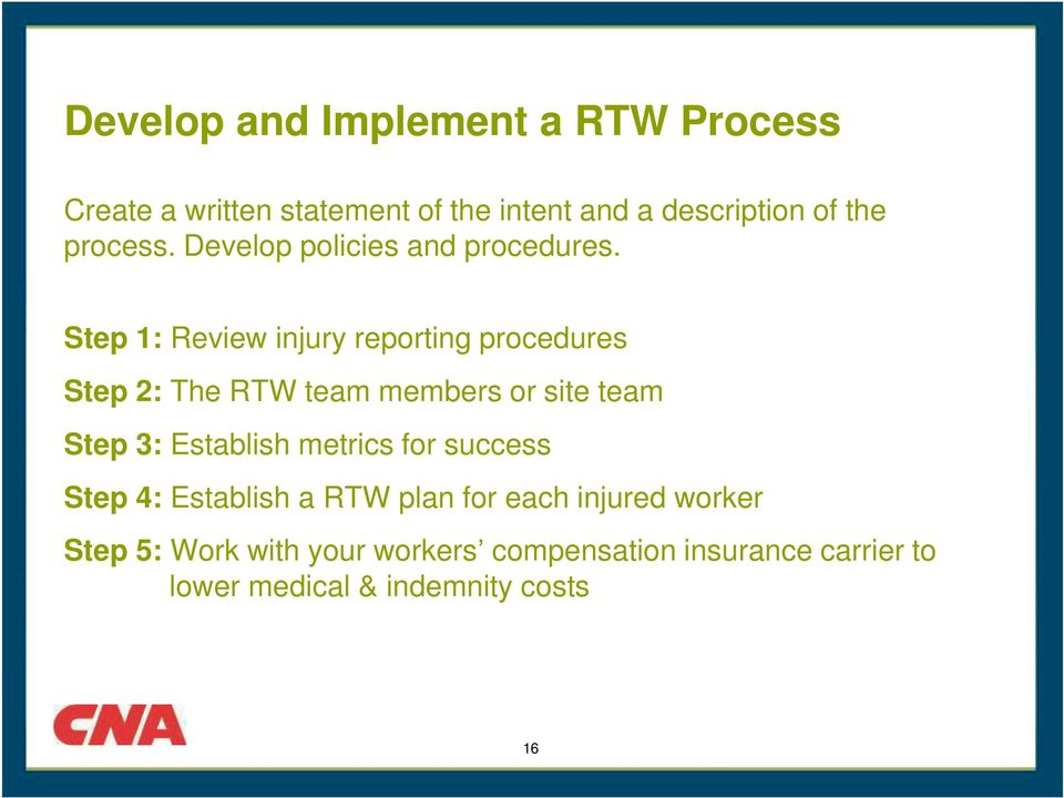 Step 1: Review injury reporting procedures Step 2: The RTW team members or site team Step 3: Establish