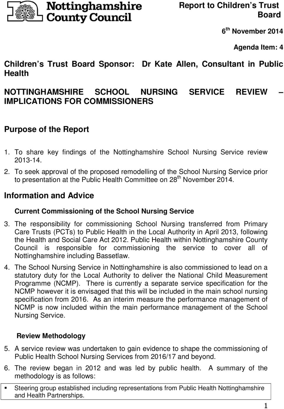 13-14. 2. To seek approval of the proposed remodelling of the School Nursing Service prior to presentation at the Public Health Committee on 28 th November 2014.