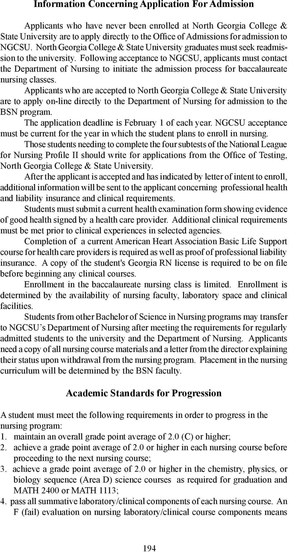 Following acceptance to NGCSU, applicants must contact the Department of Nursing to initiate the admission process for baccalaureate nursing classes.