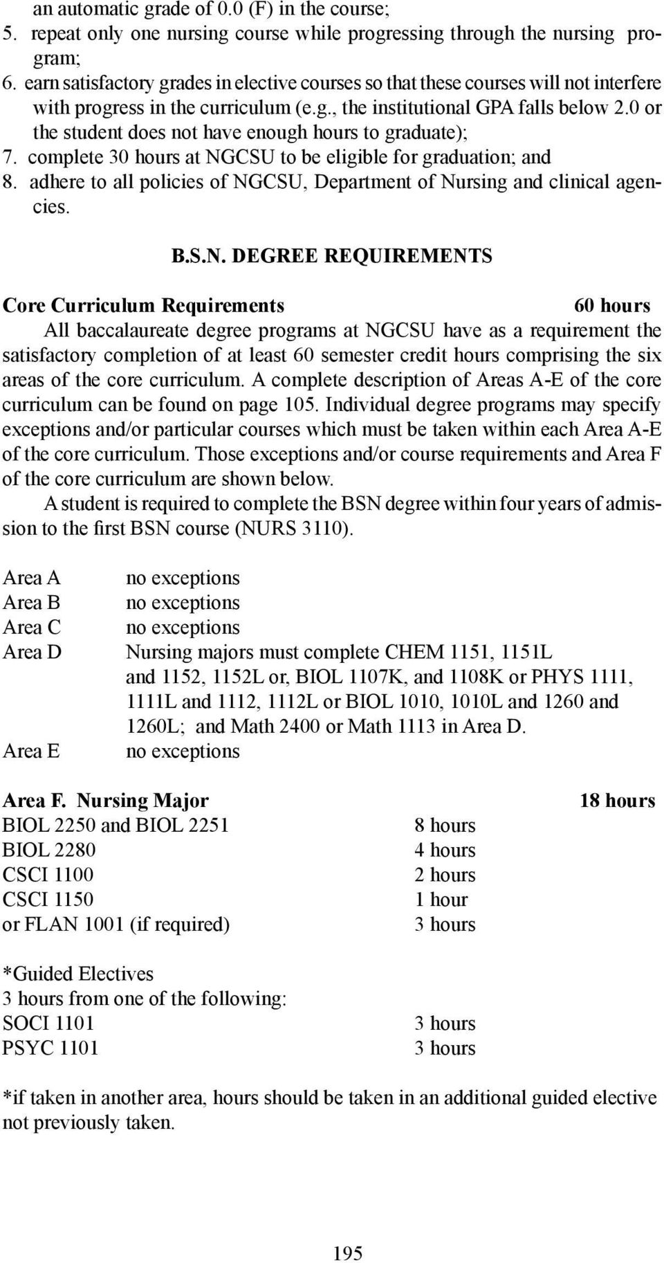 0 or the student does not have enough hours to graduate); 7. complete 30 hours at NGCSU to be eligible for graduation; and 8.