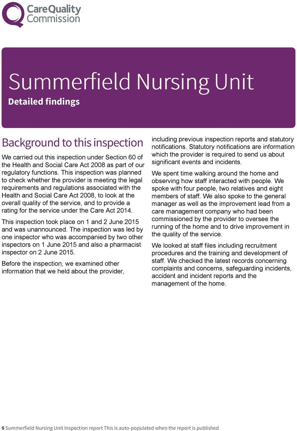 service, and to provide a rating for the service under the Care Act 2014. This inspection took place on 1 and 2 June 2015 and was unannounced.