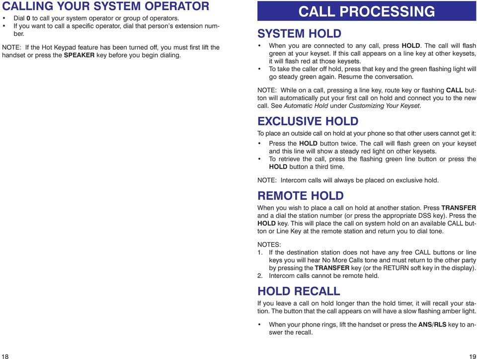 CALL PROCESSING SYSTEM HOLD When you are connected to any call, press HOLD. The call will flash green at your keyset.