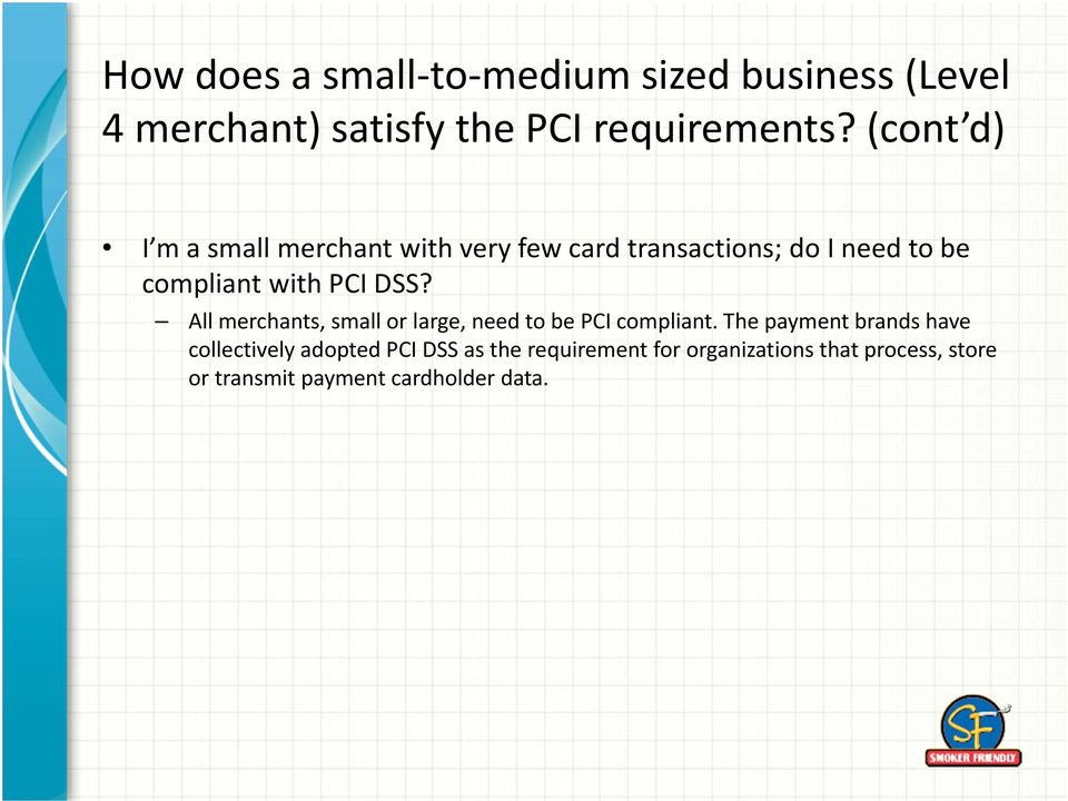 DSS? All merchants, small or large, need to be PCI compliant.