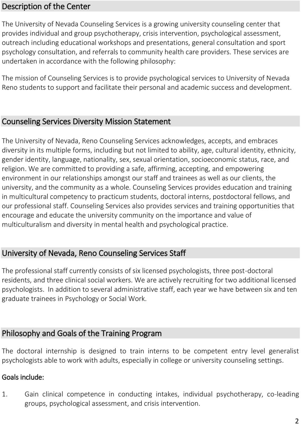 These services are undertaken in accordance with the following philosophy: The mission of Counseling Services is to provide psychological services to University of Nevada Reno students to support and
