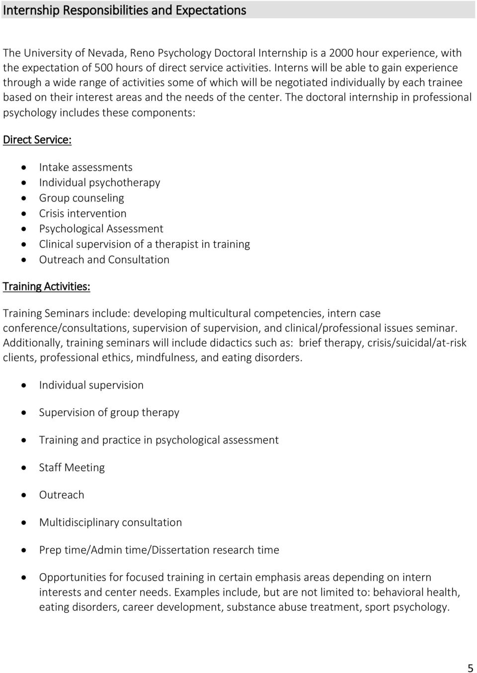The doctoral internship in professional psychology includes these components: Direct Service: Intake assessments Individual psychotherapy Group counseling Crisis intervention Psychological Assessment