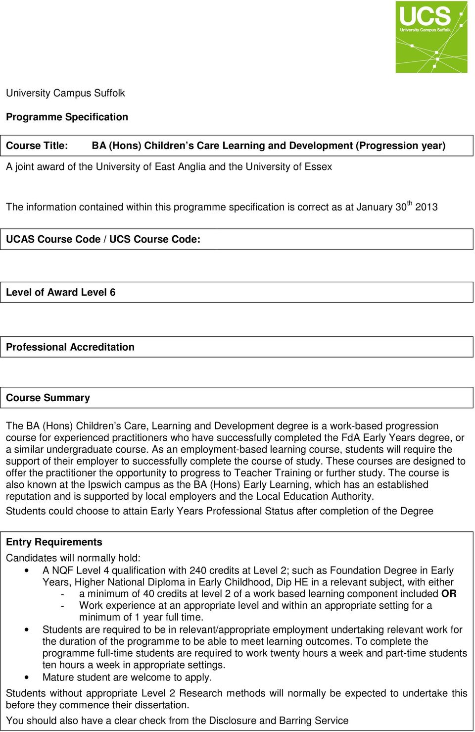 Summary The BA (Hons) Children s Care, Learning and Development degree is a work-based progression course for experienced practitioners who have successfully completed the FdA Early Years degree, or